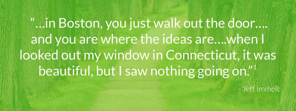 """""""…in Boston, you just walk out the door…. and you are where the ideas are….when I looked out my window in Connecticut, it was beautiful, but I saw nothing going on."""""""