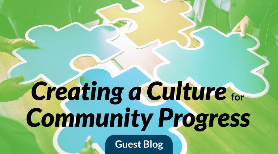 Creating a Culture for Community Progress