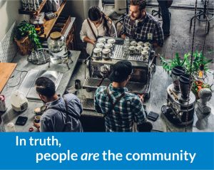 In truth, people are the community.